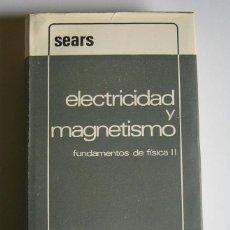 Libros de segunda mano de Ciencias: ELECTRICIDAD Y MAGNETISMO - FUNDAMENTOS DE FISICA II - FRANCIS W. SEARS - EDITORIAL AGUILAR. Lote 128680075