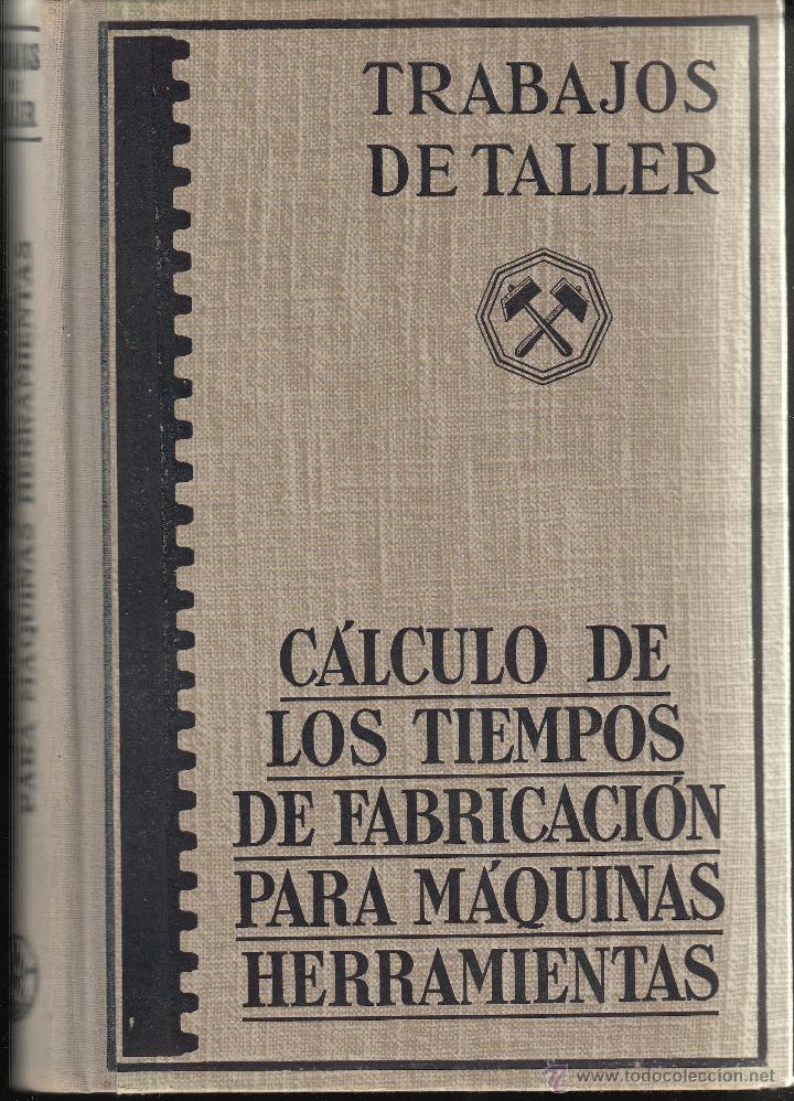 LIBRO TRABAJOS DE TALLER-CALCULO DE LOS TIEMPOS DE FABRICACION MAQUINAS DE J.MARIA PEDROS AÑO 1961- (Libros de Segunda Mano - Ciencias, Manuales y Oficios - Física, Química y Matemáticas)