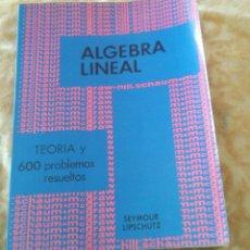 Libros de segunda mano de Ciencias: ALGEBRA LINEAL. TEORIA Y 600 PROBLEMAS RESUELTOS. Lote 47040930