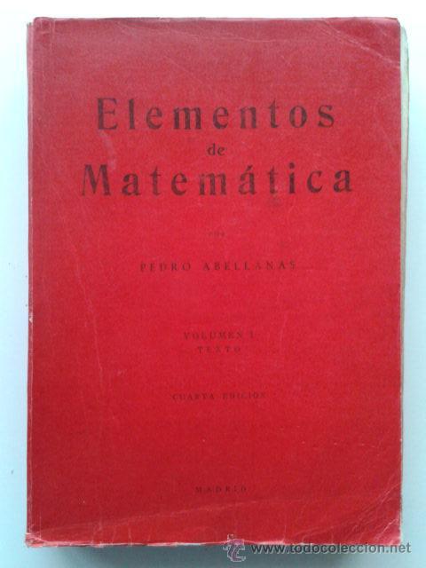 ELEMENTOS DE MATEMATICA - VOLUMEN I - 4ª EDICION - PEDRO ABELLANAS - 1965 - MATEMATICAS (Libros de Segunda Mano - Ciencias, Manuales y Oficios - Física, Química y Matemáticas)