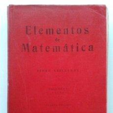 Libros de segunda mano de Ciencias: ELEMENTOS DE MATEMATICA - VOLUMEN I - 4ª EDICION - PEDRO ABELLANAS - 1965 - MATEMATICAS. Lote 194102388