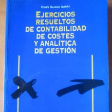 Libros de segunda mano de Ciencias: EJERCICIOS RESUELTOS DE CONTABILIDAD DE COSTES Y ANALÍTICA DE GESTIÓN - FELIPE BLANCO IBARRA -DEUSTO. Lote 47066306