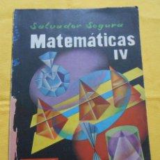 Libros de segunda mano de Ciencias: MATEMÁTICAS IV. SALVADOR SEGURA. ECIR, VALENCIA, 1960. CONTIENE PROGRAMA. Lote 47077810