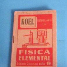 Libros de segunda mano de Ciencias: FORMULARIO DE FÍSICA ELEMENTAL. JOSÉ LUIS FERNÁNDEZ DEL CAMPO. COLECCIÓN UNIVERSIDAD KOEL. Lote 47120244