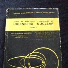 Libros de segunda mano de Ciencias: TEORIA DE REACTORES Y ELEMENTOS DE INGENIERIA NUCLEAR - TOMO II - FEDERICO GODED - FRANCISCO OLTRA. Lote 47127769