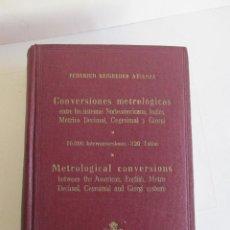 Libros de segunda mano de Ciencias: CONVERSIONES METROLOGICAS ENTRE LOS SISTEMAS NORTE -AMERICANO, INGLES,METRICO DECIMAL,CEGESIMAL Y G. Lote 47128023