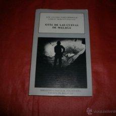 Libros de segunda mano: GUÍA DE LAS CUEVAS DE MÁLAGA - JOSÉ ANTONIO PÉREZ BERROCAL Y LORETO WALLACE MORENO - ESPELEOLOGÍA. Lote 47244569