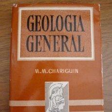 Libros de segunda mano: GEOLOGÍA GENERAL. M. M. CHARIGUIN. Lote 47295932