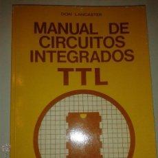 Libros de segunda mano de Ciencias: MANUAL DE CIRCUITOS INTEGRADOS TTL 1985 DON LANCASTER EDICIONES TÉCNICAS REDE. Lote 47350118