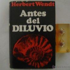 Libros de segunda mano: HERBERT WENDT. ANTES DEL DILUVIO. 1968. 1A EDICIÓN. OBRA MUY ILUSTRADA.. Lote 47382993