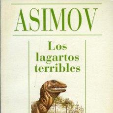 Libros de segunda mano: ISAAC ASIMOV: LOS LAGARTOS TERRIBLES. TRADUCCIÓN: FRANCISCO MORÁN SAMANIEGO. Lote 47488346