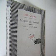 Libros de segunda mano de Ciencias: MATEMATICA DEMENTE,LEWIS CARROLL,1999,TUSQUETS ED,REF CIENCIA. Lote 47604810