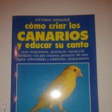 Libros de segunda mano: CÓMO CRIAR LOS CANARIOS Y EDUCAR SU CANTO 1996 VITTORIO MENASSÉ EDITORIAL DE VECCHI . Lote 47609736