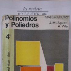 Libros de segunda mano de Ciencias: POLINOMIOS Y POLIEDROS. MATEMÁTICAS CUARTO CURSO DE BACHILLERATO (BARCELONA, 1973). Lote 47648524