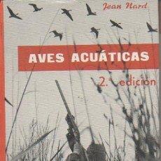 Libros de segunda mano: AVES ACUÁTICAS. ESPECIES – MIGRACIONES – CAZA. JEAN NARD. MANUALES PULIDE, 2ª EDICIÓN, 1971. Lote 47652485