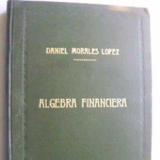 Libros de segunda mano de Ciencias: ÁLGEBRA FINANCIERA (DOS TOMOS EN UN SOLO VOLUMEN) MORALES LÓPEZ, DANIEL. 1952. Lote 49628527