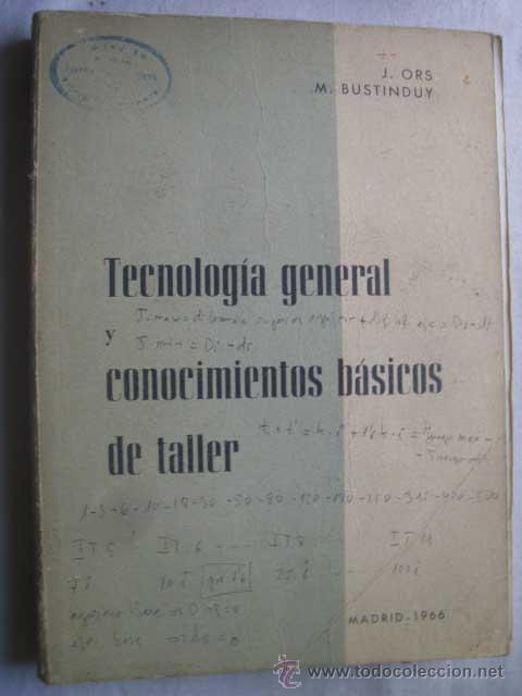 TECNOLOGÍA GENERAL Y CONOCIMIENTOS BÁSICOS DE TALLER. ORS, J Y BUSTINDUY, M. 1966 (Libros de Segunda Mano - Ciencias, Manuales y Oficios - Física, Química y Matemáticas)