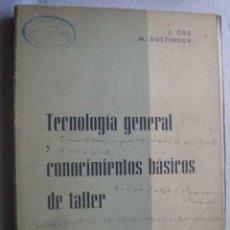 Libros de segunda mano de Ciencias: TECNOLOGÍA GENERAL Y CONOCIMIENTOS BÁSICOS DE TALLER. ORS, J Y BUSTINDUY, M. 1966. Lote 47811820