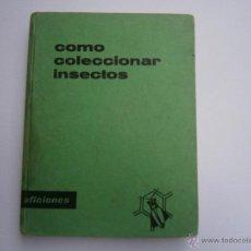 Libros de segunda mano: CÓMO COLECCIONAR INSECTOS! - INTERESANTE LIBRO DIDÁCTICO. Lote 47855711