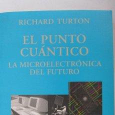 Libros de segunda mano de Ciencias: EL PUNTO CUÁNTICO. LA MICROELECTRÓNICA DEL FUTURO DE RICHARD TURTON (ALIANZA). Lote 47940240