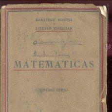 Libros de segunda mano de Ciencias: MATEMATICAS - SEPTIMO CURSO BACHILLERATO - BARATECH MONTES Y ESTEVAN CIRIQUIAN - 1945. Lote 48221631