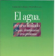 Libros de segunda mano: EL AGUA RECURSO LIMITADO, SEQUÍA DESERTIFICACIÓN Y OTROS PROBLEMAS, BIBLIOTECA NUEVA MADRID 2003. Lote 48748711