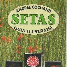 Libros de segunda mano - Setas, guía ilustrada. Andree Cochand. Iberlibro, 1ª edición, 2005 - 48862597
