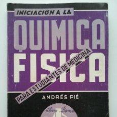 Libros de segunda mano de Ciencias: INICIACION A LA FISICA QUIMICA PARA ESTUDIANTES DE MEDICINA - ANDRES PIE - 1976. Lote 48985784