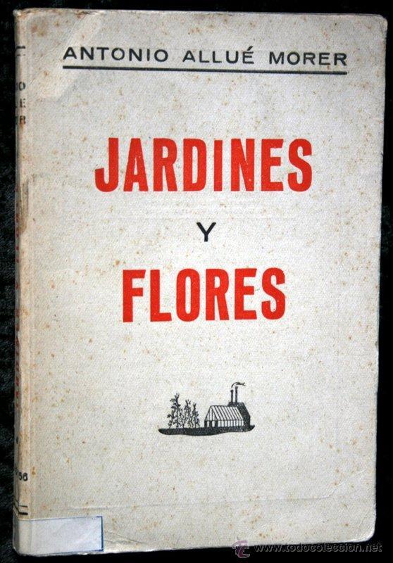JARDINES Y FLORES - ANTONIO ALLUE MORER - CERES - VALLADOLID - ILUSTRADO (Libros de Segunda Mano - Ciencias, Manuales y Oficios - Biología y Botánica)