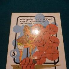 Libros de segunda mano de Ciencias: DESCOBRIM LES FUNCIONS ! FUNCIÓ EXPONENCIAL I LOGARÍTMICA (Nº 5 - MAT-82) ED. CLARET 1985 -EN CATALÀ. Lote 49066362