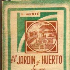 Libros de segunda mano: EL JARDIN Y HUERTO DE MI CASITA DE CAMPO - L. MUNTÉ - ARMANDO BAGET EDITOR - AÑO 1946. Lote 49103642