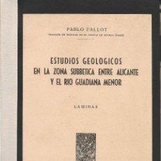 Libros de segunda mano: ESTUDIOS GEOLÓGICOS EN LA ZONA SUBBÉTICA ENTRE ALICANTE Y EL RÍO GUADIANA MENOR (LÁMINAS)/ P. FALLOT. Lote 49356538