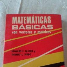 Libros de segunda mano de Ciencias: MATEMÁTICAS BÁSICAS CON VECTORES Y MATRICES TAYLOR/WADE EDITORIAL LIMUSA. Lote 49584001