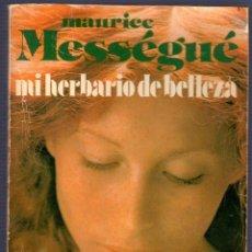 Libros de segunda mano: MI HERBARIO DE BELLEZA. MAURICE MESSEGUE. PLAZA & JANES. 1980.. Lote 49645739