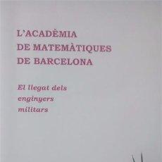 Libros de segunda mano de Ciencias: L'ACADEMIA DE MATEMATIQUES DE BARCELONA, EL LLEGAT DELS ENGINYERS MILITARS / J.M. MUÑOZ /1ª EDICIÓN. Lote 49749362