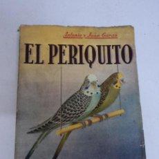 Libros de segunda mano: PRECIOSO LIBRO EL PERIQUITO DE ANTONIO Y JUAN GARAU SU ORIGEN , CRIA Y ENFERMEDADES. Lote 49858242