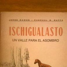 Libros de segunda mano: ISCHIGUALASTO, UN VALLE PARA EL ASOMBRO, POR PASCUAL RUFFA Y JORGE RAMOS - SAN JUAN - 1975 - RARO!. Lote 49866733