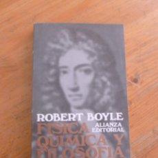 Libros de segunda mano de Ciencias: FISICA QUIMICA Y FILOSOFIA MECANICA. ROBERT BOYLE. ALIANZA ED. 1985 246 PAG. Lote 49946054