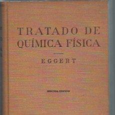 Libros de segunda mano de Ciencias: TRATADO DE QUÍMICA FÍSICA EN EXPOSICIÓN ELEMENTAL, JOHN EGGERT, LABOR BARCELONA 1943, 168 FIGURAS. Lote 50083565