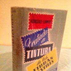 Libros de segunda mano de Ciencias: TRATADO DE TINTURA TÉCNICA DE LA FIBRAS TEXTILES / HORSFALL- LAWRIE 1956. Lote 50108967