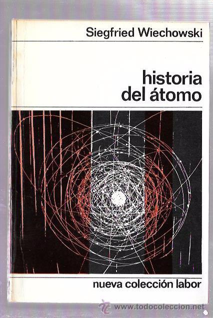 HISTORIA DEL ÁTOMO. SIEGFRIED WIECHOWSKI. NUEVA COLECCIÓN, Nº19. EDIT. LABOR. BARCELONA, 1969 (Libros de Segunda Mano - Ciencias, Manuales y Oficios - Física, Química y Matemáticas)
