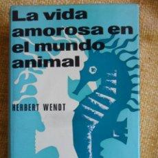 Libros de segunda mano: LA VIDA AMOROSA EN EL MUNDO ANIMAL. HERBERT WENDT. NOGUER, 1ª EDICION 1964. TAPA DURA CON SOBRECUBIE. Lote 50156894