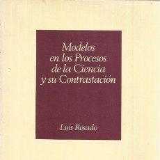 Libros de segunda mano de Ciencias: LUIS ROSADO. MODELOS EN LOS PROCESOS DE LA CIENCIA Y SU CONTRASTACIÓN. RM69925. . Lote 50184771