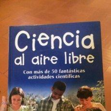 Libros de segunda mano de Ciencias: LIBRO CIENCIA AL AIRE LIBRE 50 FANTÁSTICAS ACTIVIDADES CIENTÍFICAS . Lote 50368858