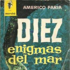 Libros de segunda mano: DIEZ ENIGMAS DEL MAR. AMÉRICO FARIA. EDITORIAL BRUGUERA. BARCELONA. 1964. Lote 50406263