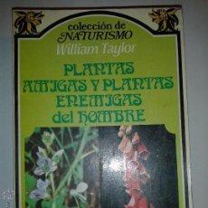 Libros de segunda mano: PLANTAS AMIGAS Y PLANTAS ENEMIGAS DEL HOMBRE 1987 WILLIAM TAYLOR ED. RAMOS COL. NATURISMO. Lote 50600606