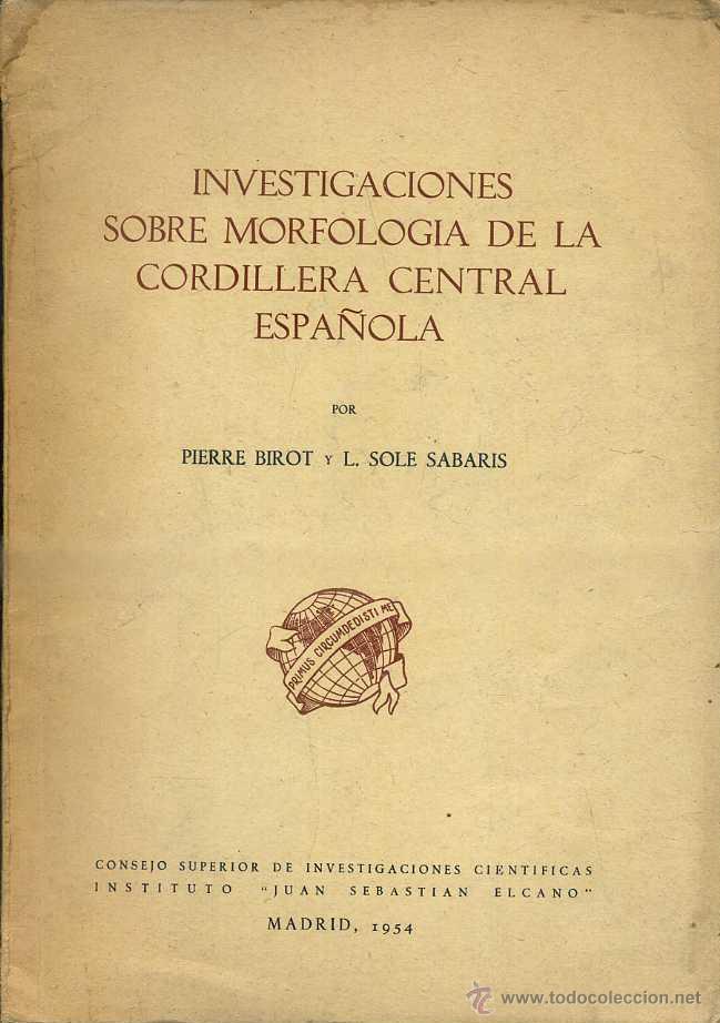 BIROT / SOLÉ SABARIS : INVESTIGACIONES SOBRE MORFOLOGÍA CORDILLERA DENTRAL ESPAÑOLA (1954) (Libros de Segunda Mano - Ciencias, Manuales y Oficios - Paleontología y Geología)