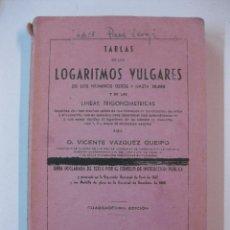 Libros de segunda mano de Ciencias: TABLAS DE LOS LOGARITMOS VULGARES Y DE LAS LINEAS TRIGONOMETRICAS. VICENTE VAZQUEZ QUEIPO. 1962. Lote 50771495
