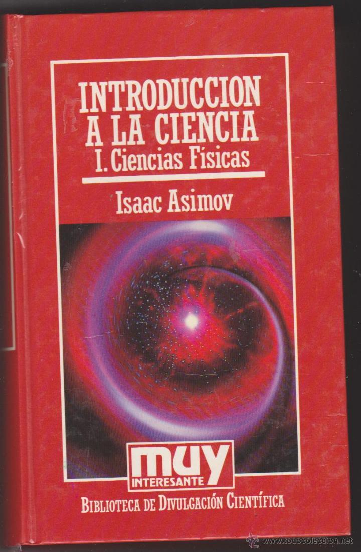 INTRODUCCIÓN A LA CIENCIA I. CIENCIAS FÍSICAS. ISAAC ASIMOV. PLAZA & JANÉS 1985. (Libros de Segunda Mano - Ciencias, Manuales y Oficios - Física, Química y Matemáticas)