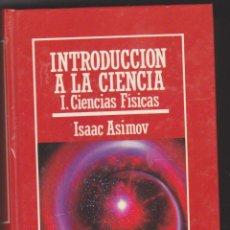 Libros de segunda mano de Ciencias: INTRODUCCIÓN A LA CIENCIA I. CIENCIAS FÍSICAS. ISAAC ASIMOV. PLAZA & JANÉS 1985.. Lote 50801910